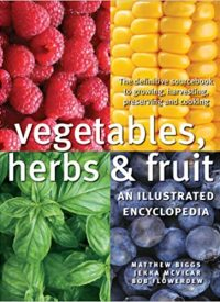 Vegetables, Herbs, & Fruit an Illustrated Encyclopedia